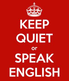Poster: KEEP QUIET or SPEAK ENGLISH