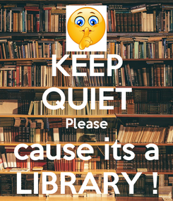 Poster: KEEP QUIET Please cause its a LIBRARY !