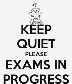 Poster: KEEP QUIET PLEASE EXAMS IN PROGRESS