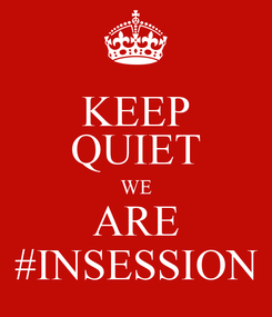 Poster: KEEP QUIET WE ARE #INSESSION