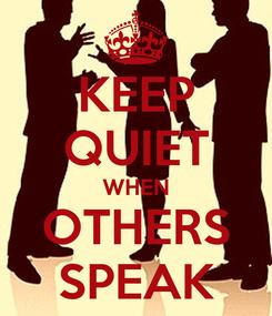Poster: KEEP QUIET WHEN OTHERS SPEAK