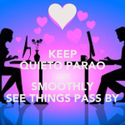 Poster: KEEP QUIETO PARAO AND SMOOTHLY SEE THINGS PASS BY