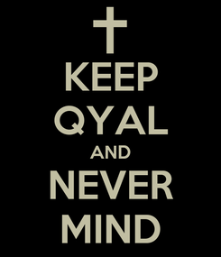 Poster: KEEP QYAL AND NEVER MIND