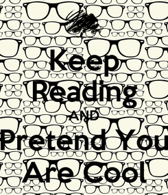 Poster: Keep Reading AND Pretend You Are Cool