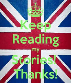 Poster: Keep Reading my Stories!  Thanks!