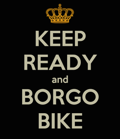 Poster: KEEP READY and BORGO BIKE