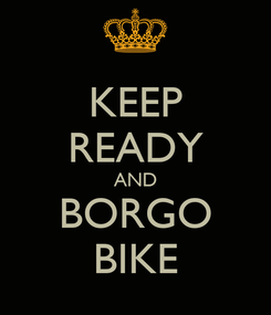 Poster: KEEP READY AND BORGO BIKE