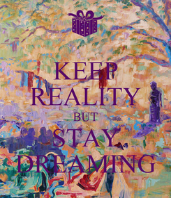Poster: KEEP REALITY BUT STAY DREAMING