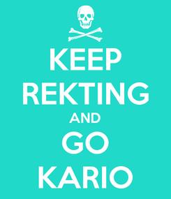 Poster: KEEP REKTING AND GO KARIO