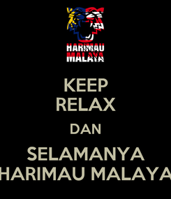 Poster: KEEP RELAX DAN SELAMANYA HARIMAU MALAYA