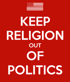Poster: KEEP RELIGION OUT OF POLITICS