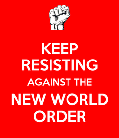 Poster: KEEP RESISTING AGAINST THE NEW WORLD ORDER