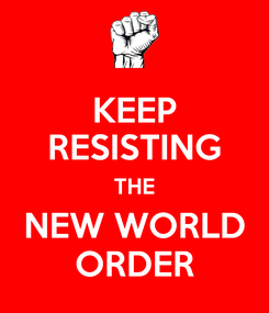 Poster: KEEP RESISTING THE NEW WORLD ORDER
