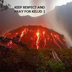 Poster: KEEP RESPECT AND PRAY FOR KELUD :)