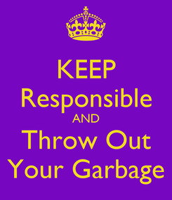 Poster: KEEP Responsible AND Throw Out Your Garbage