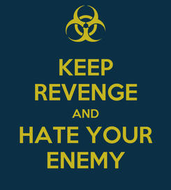 Poster: KEEP REVENGE AND HATE YOUR ENEMY
