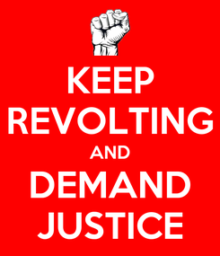 Poster: KEEP REVOLTING AND DEMAND JUSTICE