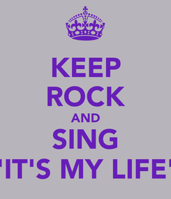 """Poster: KEEP ROCK AND SING """"IT'S MY LIFE"""""""
