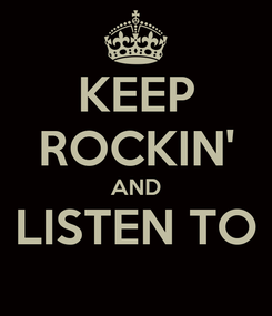 Poster: KEEP ROCKIN' AND LISTEN TO