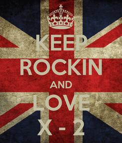 Poster: KEEP ROCKIN AND LOVE X - 2