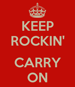 Poster: KEEP ROCKIN'  CARRY ON