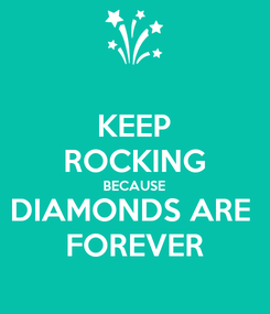 Poster: KEEP ROCKING BECAUSE DIAMONDS ARE  FOREVER