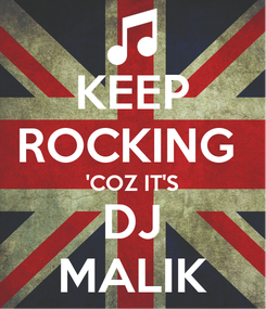 Poster: KEEP ROCKING  'COZ IT'S DJ MALIK
