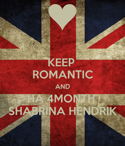 Poster: KEEP  ROMANTIC AND HA 4MONTH  SHABRINA HENDRIK