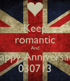 Poster: Keep romantic And Happy Anniversary 030713
