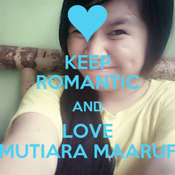 Poster: KEEP ROMANTIC AND LOVE MUTIARA MAARUF