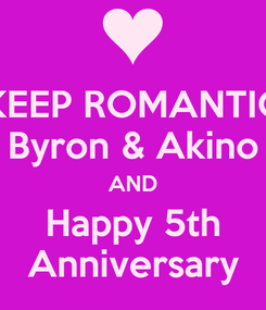 Poster: KEEP ROMANTIC Byron & Akino AND Happy 5th Anniversary