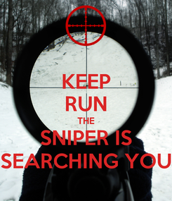 Poster: KEEP RUN THE SNIPER IS SEARCHING YOU