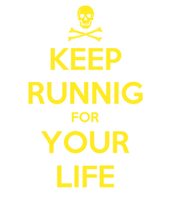Poster: KEEP RUNNIG FOR YOUR LIFE