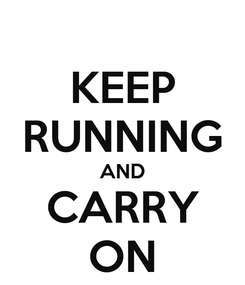 Poster: KEEP RUNNING AND CARRY ON