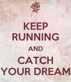 Poster: KEEP RUNNING AND CATCH YOUR DREAM