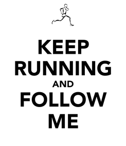 Poster: KEEP RUNNING AND FOLLOW ME