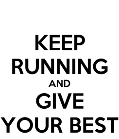 Poster: KEEP RUNNING AND GIVE YOUR BEST