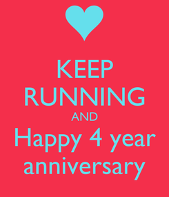 Poster: KEEP RUNNING AND Happy 4 year anniversary