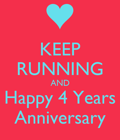 Poster: KEEP RUNNING AND Happy 4 Years Anniversary