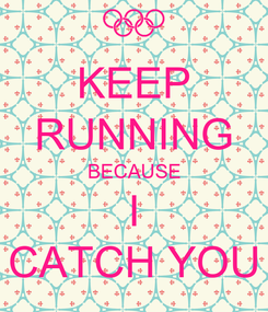 Poster: KEEP RUNNING BECAUSE I CATCH YOU