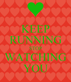 Poster: KEEP RUNNING STOP WATCHING YOU
