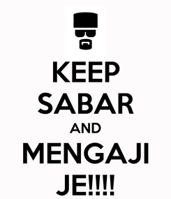 Poster: KEEP SABAR AND MENGAJI JE!!!!