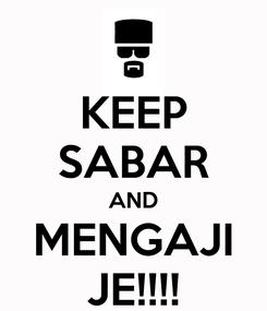 Poster: KEEP SABAR AND MENGAJI JE!!!!
