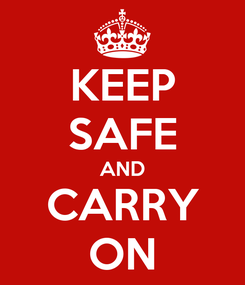 Poster: KEEP SAFE AND CARRY ON