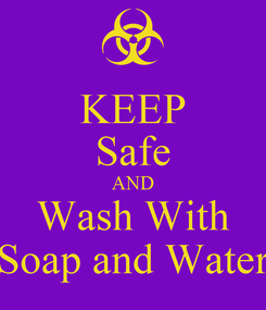 Poster: KEEP Safe AND Wash With Soap and Water