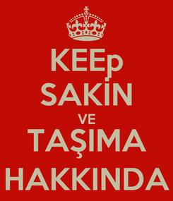 Poster: KEEp SAKİN VE TAŞIMA HAKKINDA