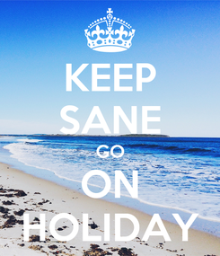 Poster: KEEP SANE GO ON HOLIDAY