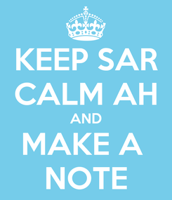 Poster: KEEP SAR CALM AH AND MAKE A  NOTE