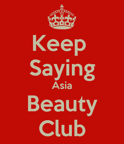 Poster: Keep  Saying Asia Beauty Club