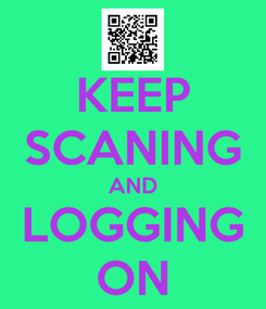 Poster: KEEP SCANING AND LOGGING ON